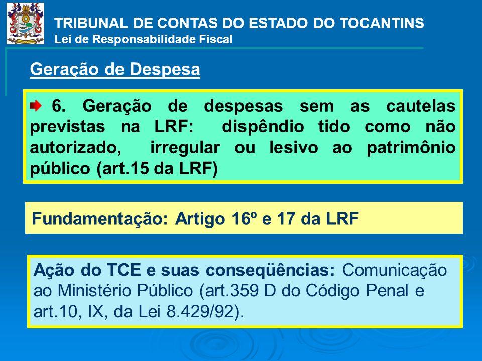 TRIBUNAL DE CONTAS DO ESTADO DO TOCANTINS Lei de Responsabilidade Fiscal Fundamentação: Artigo 16º e 17 da LRF Ação do TCE e suas conseqüências: Comun