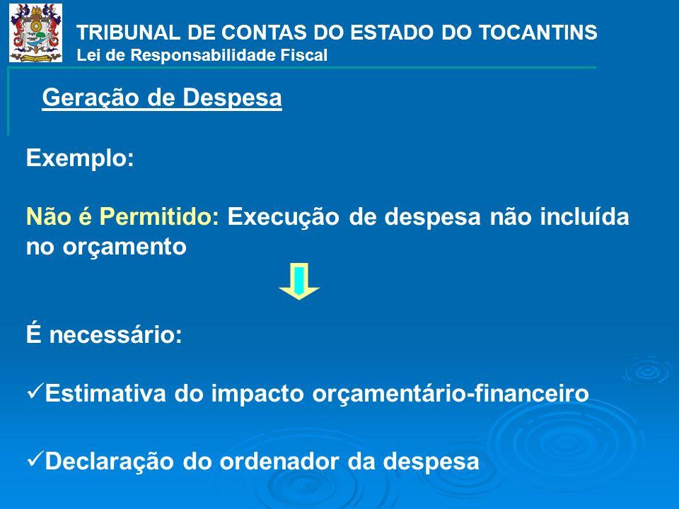 Exemplo: Não é Permitido: Execução de despesa não incluída no orçamento É necessário: Estimativa do impacto orçamentário-financeiro Declaração do orde