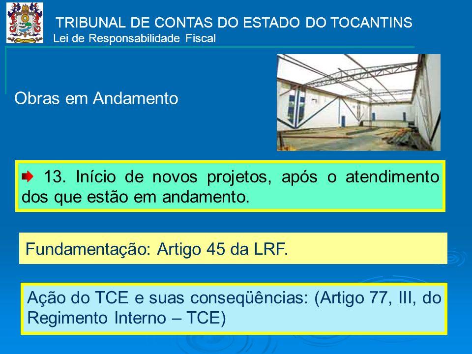 TRIBUNAL DE CONTAS DO ESTADO DO TOCANTINS Lei de Responsabilidade Fiscal 13. Início de novos projetos, após o atendimento dos que estão em andamento.