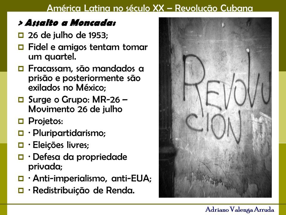 América Latina no século XX – Revolução Cubana Adriano Valenga Arruda > Assalto a Moncada: 26 de julho de 1953; Fidel e amigos tentam tomar um quartel