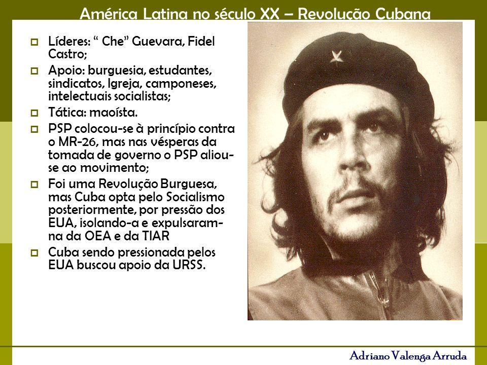 América Latina no século XX – Revolução Cubana Adriano Valenga Arruda Líderes: Che Guevara, Fidel Castro; Apoio: burguesia, estudantes, sindicatos, Ig