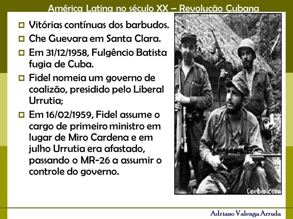 América Latina no século XX – Revolução Cubana Adriano Valenga Arruda Vitórias contínuas dos barbudos. Che Guevara em Santa Clara. Em 31/12/1958, Fulg
