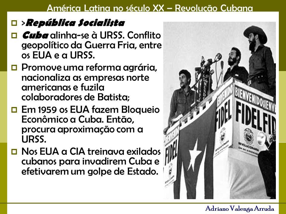 América Latina no século XX – Revolução Cubana Adriano Valenga Arruda > República Socialista Cuba alinha-se à URSS. Conflito geopolítico da Guerra Fri