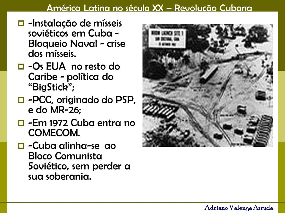 América Latina no século XX – Revolução Cubana Adriano Valenga Arruda -Instalação de mísseis soviéticos em Cuba - Bloqueio Naval - crise dos mísseis.