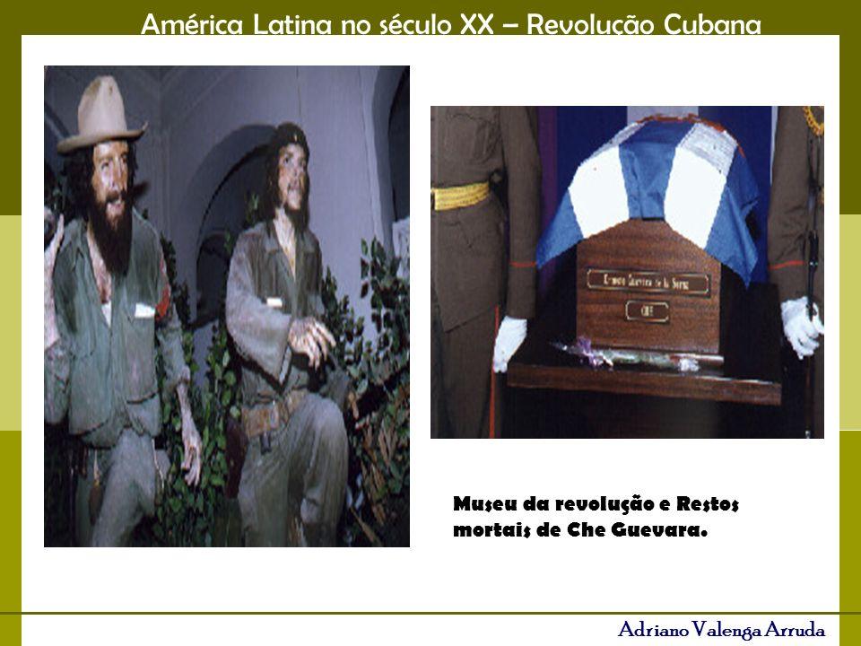 América Latina no século XX – Revolução Cubana Adriano Valenga Arruda Museu da revolução e Restos mortais de Che Guevara.