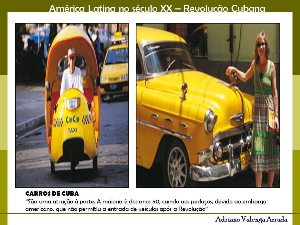 América Latina no século XX – Revolução Cubana Adriano Valenga Arruda CARROS DE CUBA São uma atração à parte. A maioria é dos anos 50, caindo aos peda