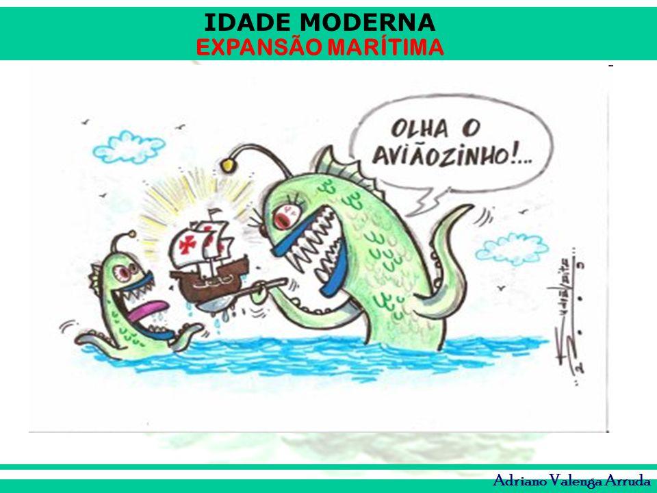 IDADE MODERNA EXPANSÃO MARÍTIMA Adriano Valenga Arruda