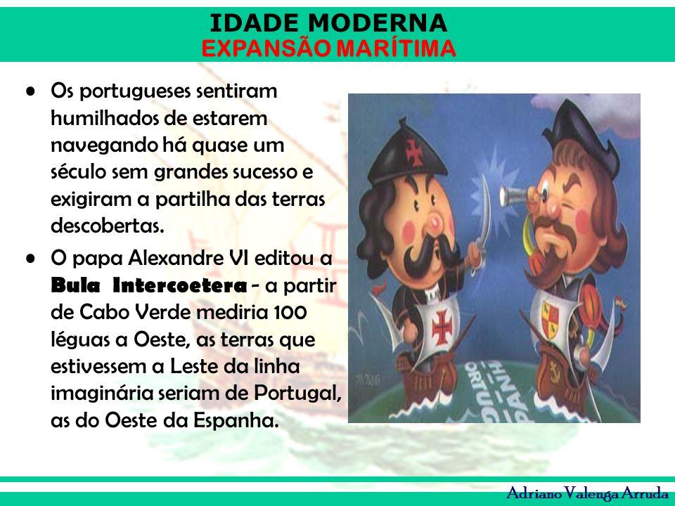 IDADE MODERNA EXPANSÃO MARÍTIMA Adriano Valenga Arruda Os portugueses sentiram humilhados de estarem navegando há quase um século sem grandes sucesso
