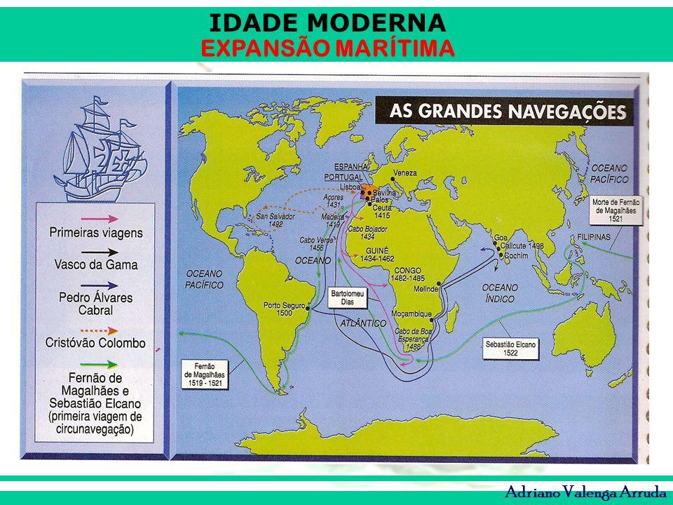 IDADE MODERNA EXPANSÃO MARÍTIMA Adriano Valenga Arruda As Cruzadas objetivavam libertar os lugares santos para abrir as rotas para o Oriente – Especiarias.
