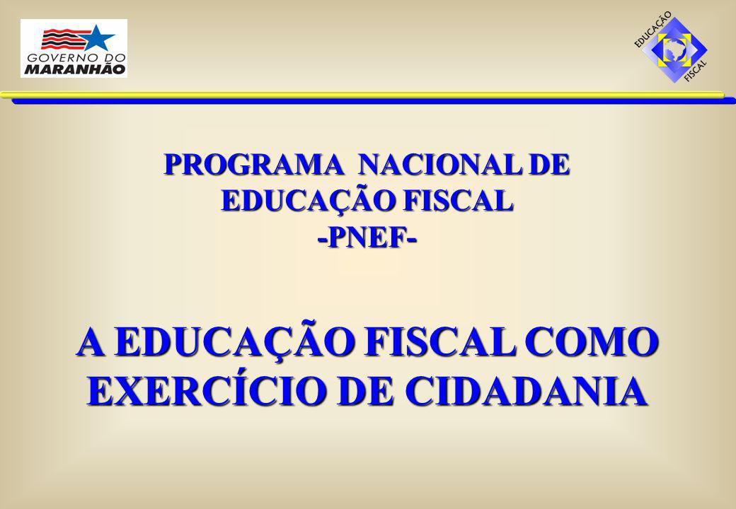 PROGRAMA NACIONAL DE EDUCAÇÃO FISCAL -PNEF- A EDUCAÇÃO FISCAL COMO EXERCÍCIO DE CIDADANIA