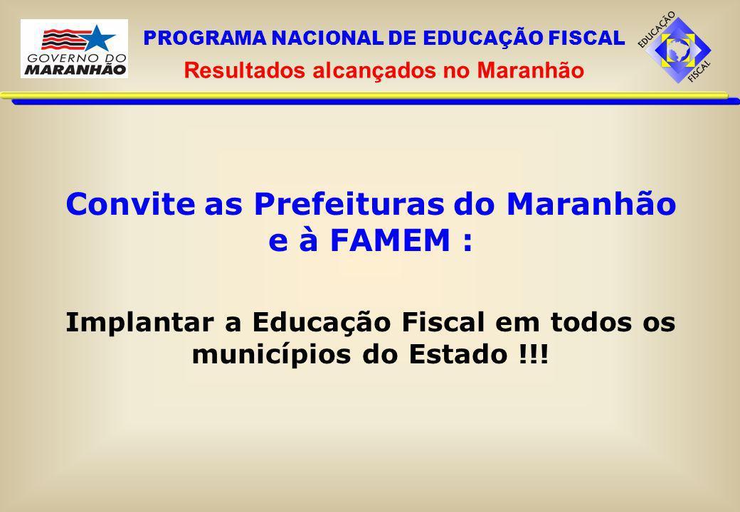 Convite as Prefeituras do Maranhão e à FAMEM : Implantar a Educação Fiscal em todos os municípios do Estado !!! PROGRAMA NACIONAL DE EDUCAÇÃO FISCAL R