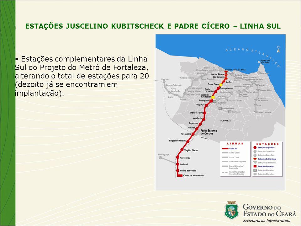 ESTAÇÕES JUSCELINO KUBITSCHECK E PADRE CÍCERO – LINHA SUL Estações complementares da Linha Sul do Projeto do Metrô de Fortaleza, alterando o total de estações para 20 (dezoito já se encontram em implantação).