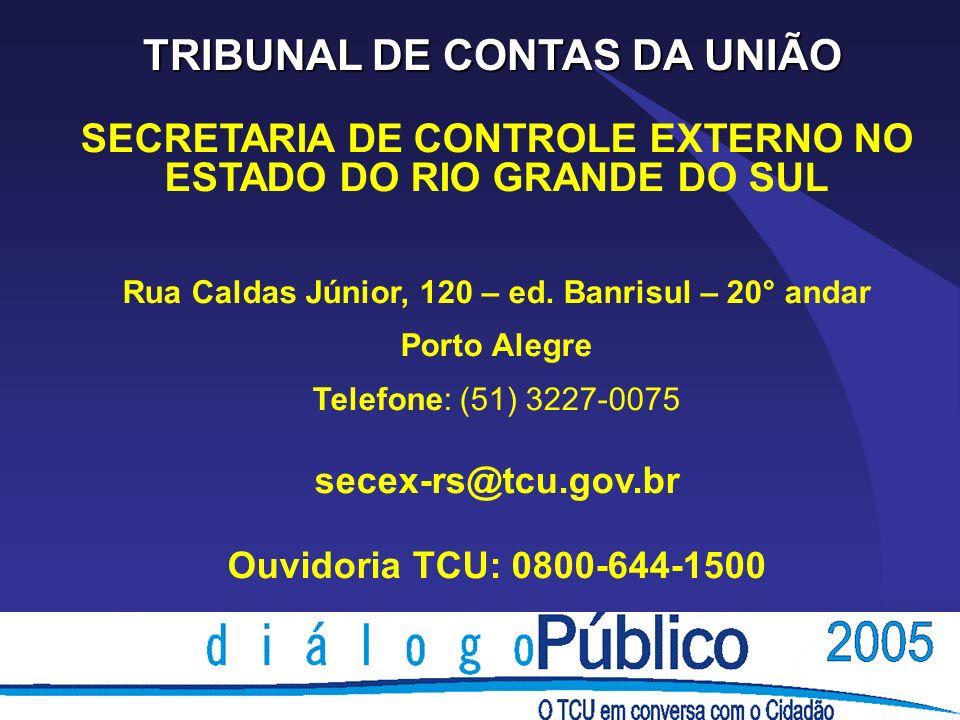 TRIBUNAL DE CONTAS DA UNIÃO SECRETARIA DE CONTROLE EXTERNO NO ESTADO DO RIO GRANDE DO SUL Rua Caldas Júnior, 120 – ed. Banrisul – 20° andar Porto Aleg