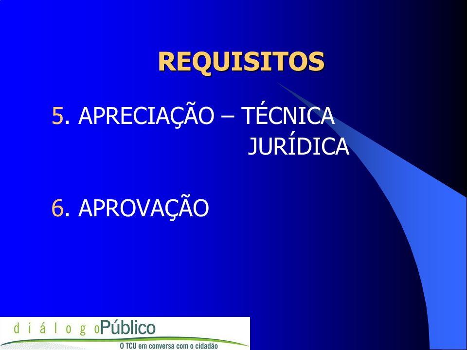 REQUISITOS 5. APRECIAÇÃO – TÉCNICA JURÍDICA 6. APROVAÇÃO