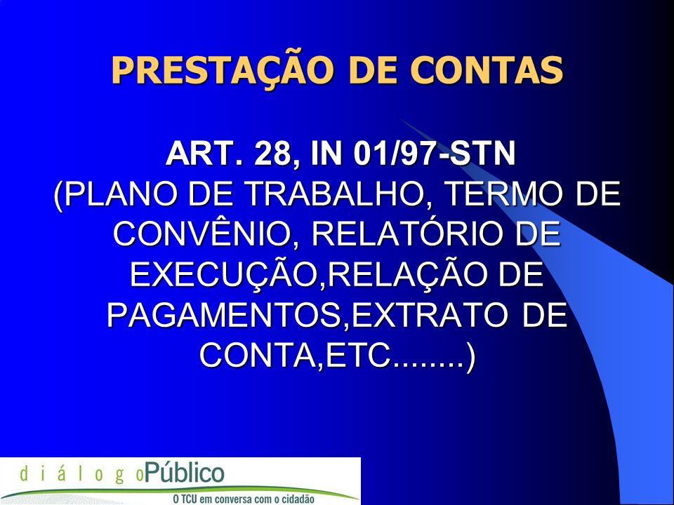 PRESTAÇÃO DE CONTAS ART. 28, IN 01/97-STN (PLANO DE TRABALHO, TERMO DE CONVÊNIO, RELATÓRIO DE EXECUÇÃO,RELAÇÃO DE PAGAMENTOS,EXTRATO DE CONTA,ETC.....