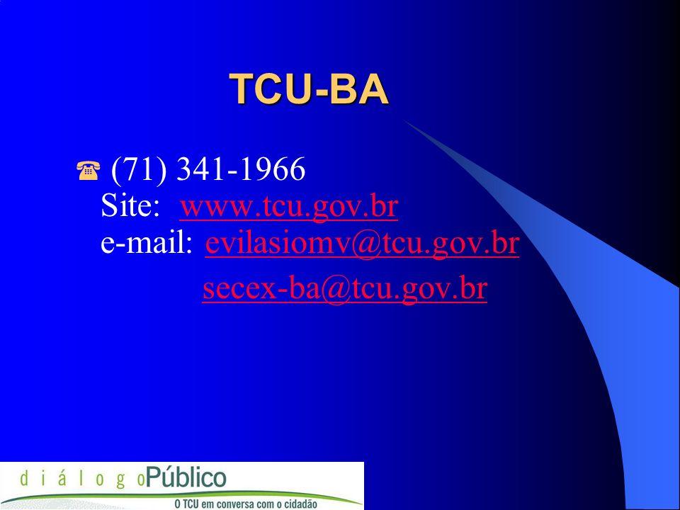 TCU-BA TCU-BA (71) 341-1966 Site: www.tcu.gov.br e-mail: evilasiomv@tcu.gov.brwww.tcu.gov.brevilasiomv@tcu.gov.br secex-ba@tcu.gov.br