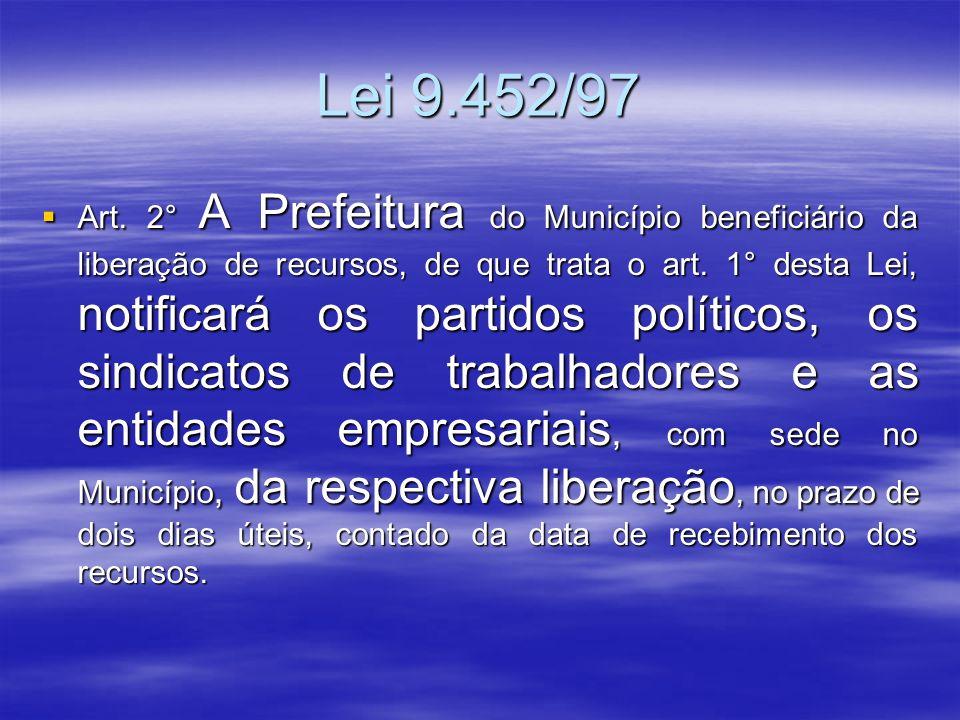 Lei 9.452/97 Art. 2° A Prefeitura do Município beneficiário da liberação de recursos, de que trata o art. 1° desta Lei, notificará os partidos polític