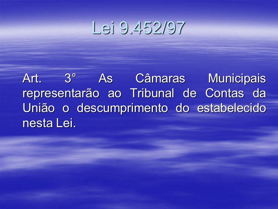 Lei 9.452/97 Art. 3° As Câmaras Municipais representarão ao Tribunal de Contas da União o descumprimento do estabelecido nesta Lei.