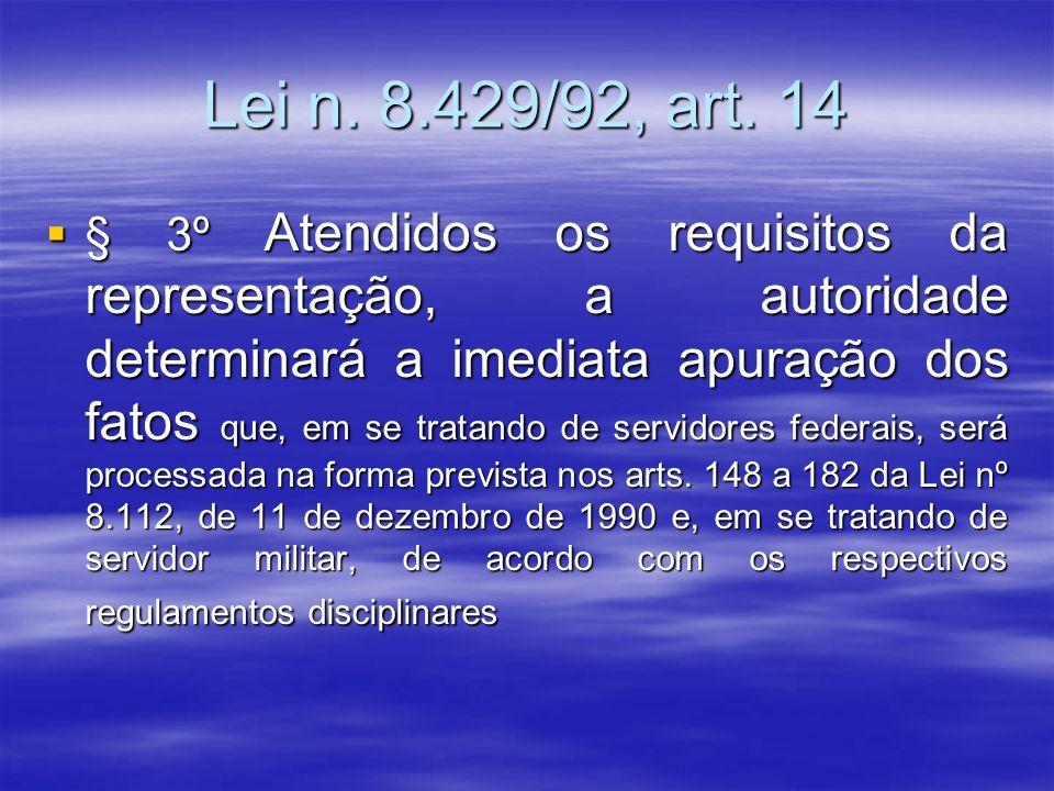 Lei n. 8.429/92, art. 14 § 3º Atendidos os requisitos da representação, a autoridade determinará a imediata apuração dos fatos que, em se tratando de
