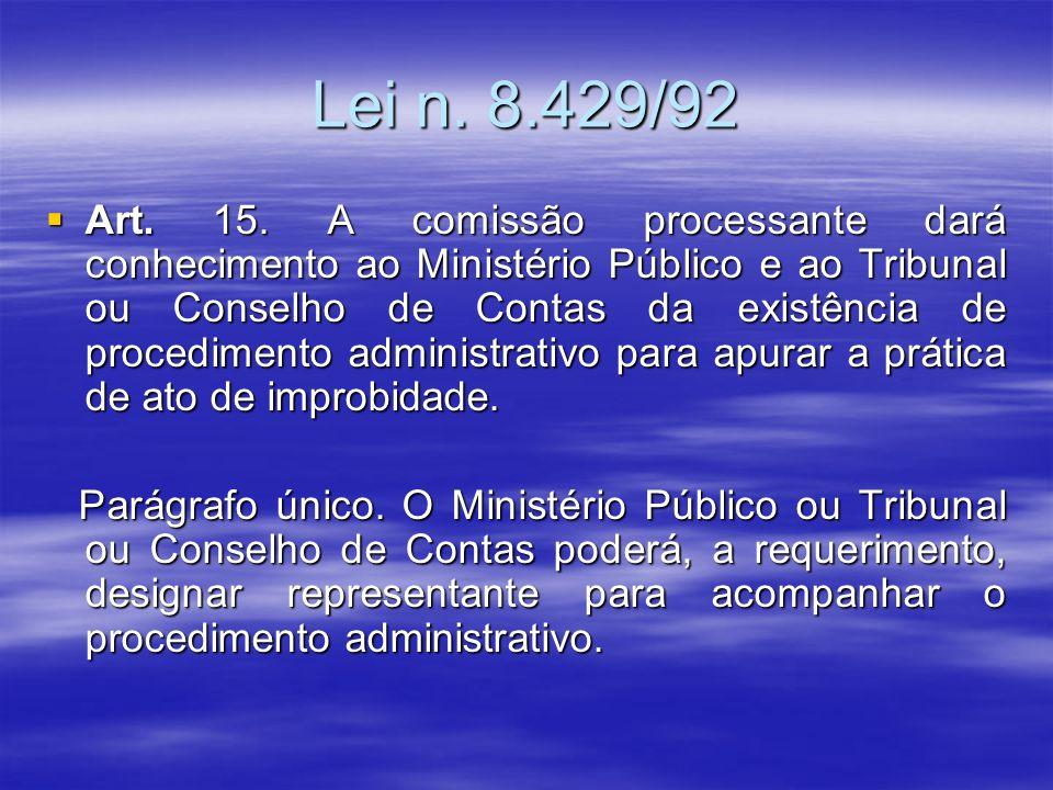 Lei n. 8.429/92 Art. 15. A comissão processante dará conhecimento ao Ministério Público e ao Tribunal ou Conselho de Contas da existência de procedime