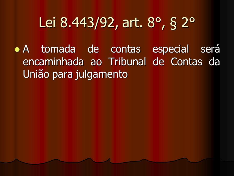 Lei 8.443/92, art. 8°, § 2° A tomada de contas especial será encaminhada ao Tribunal de Contas da União para julgamento A tomada de contas especial se