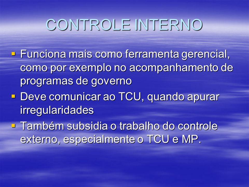 CONTROLE INTERNO Funciona mais como ferramenta gerencial, como por exemplo no acompanhamento de programas de governo Funciona mais como ferramenta ger