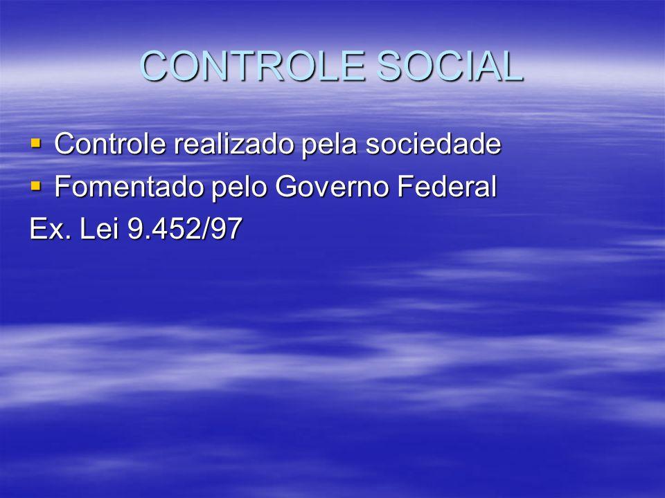 CONTROLE SOCIAL Controle realizado pela sociedade Controle realizado pela sociedade Fomentado pelo Governo Federal Fomentado pelo Governo Federal Ex.