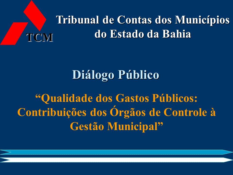 Tribunal de Contas dos Municípios do Estado da Bahia Diálogo Público Qualidade dos Gastos Públicos: Contribuições dos Órgãos de Controle à Gestão Muni
