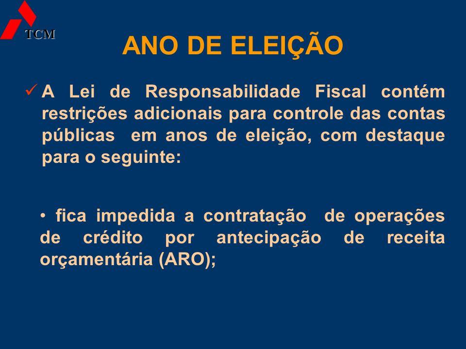 ANO DE ELEIÇÃO A Lei de Responsabilidade Fiscal contém restrições adicionais para controle das contas públicas em anos de eleição, com destaque para o