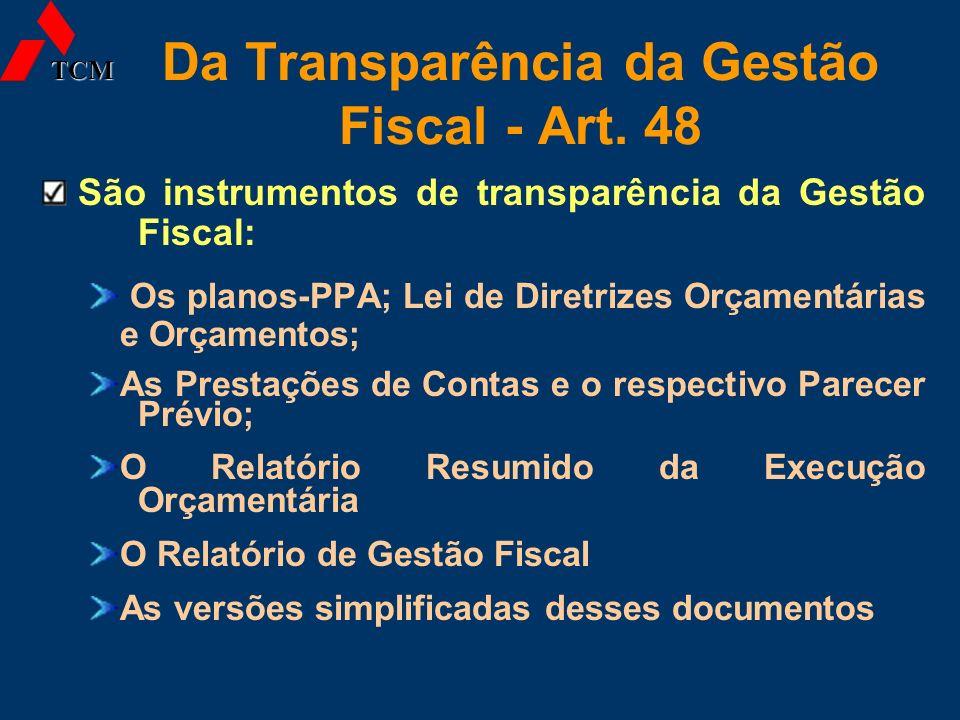 Da Transparência da Gestão Fiscal - Art. 48 São instrumentos de transparência da Gestão Fiscal: Os planos-PPA; Lei de Diretrizes Orçamentárias e Orçam