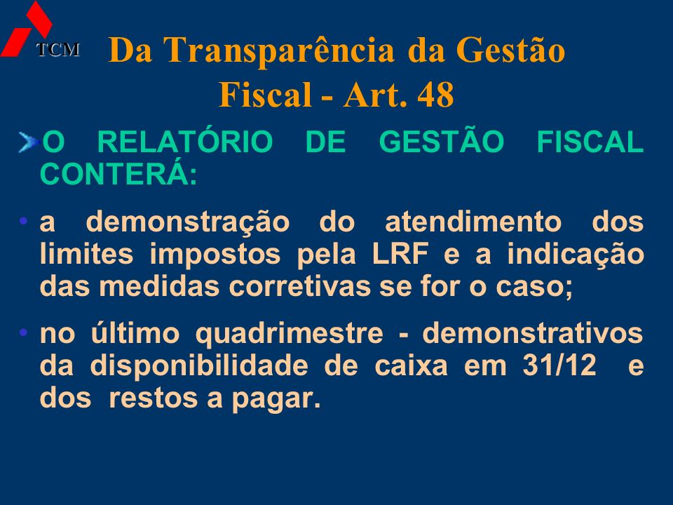 Da Transparência da Gestão Fiscal - Art. 48 O RELATÓRIO DE GESTÃO FISCAL CONTERÁ: a demonstração do atendimento dos limites impostos pela LRF e a indi