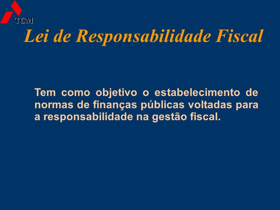 Lei de Responsabilidade Fiscal Tem como objetivo o estabelecimento de normas de finanças públicas voltadas para a responsabilidade na gestão fiscal. T