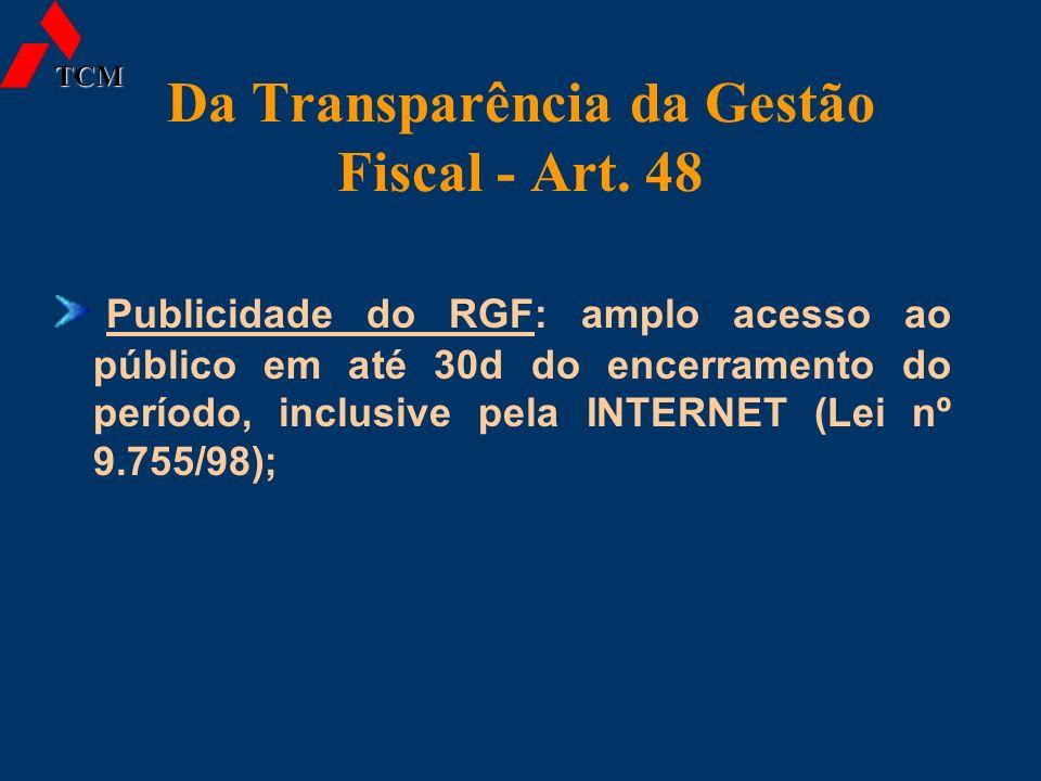 Da Transparência da Gestão Fiscal - Art. 48 Publicidade do RGF: amplo acesso ao público em até 30d do encerramento do período, inclusive pela INTERNET