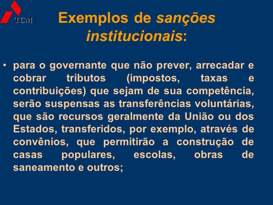 Exemplos de sanções institucionais: para o governante que não prever, arrecadar e cobrar tributos (impostos, taxas e contribuições) que sejam de sua c