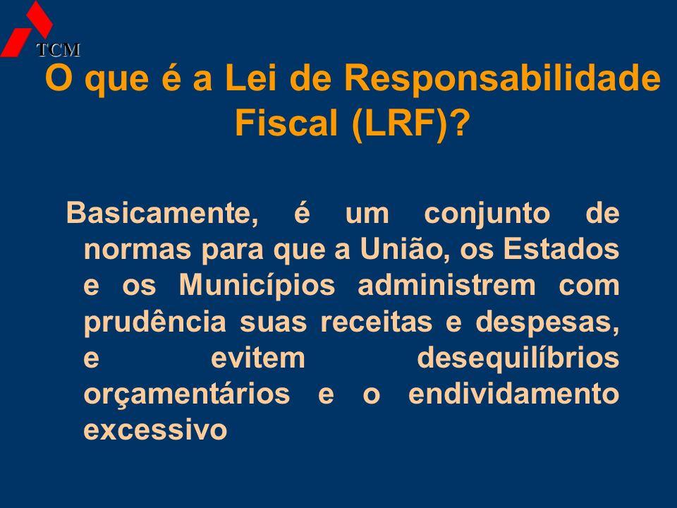 O que é a Lei de Responsabilidade Fiscal (LRF)? TCM Basicamente, é um conjunto de normas para que a União, os Estados e os Municípios administrem com