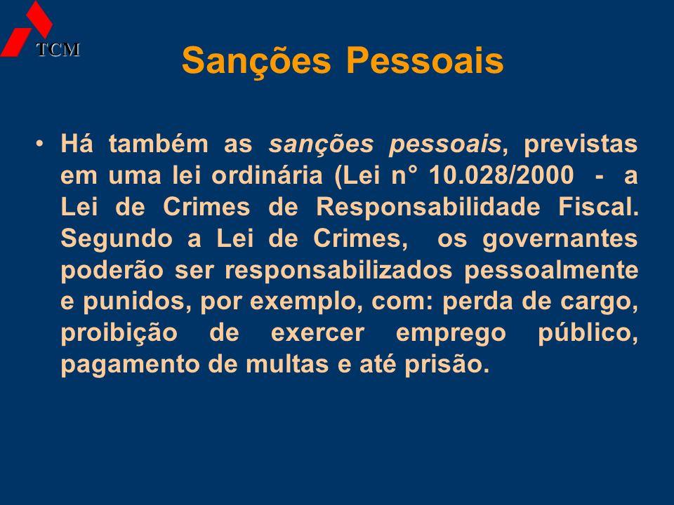 Sanções Pessoais Há também as sanções pessoais, previstas em uma lei ordinária (Lei n° 10.028/2000 - a Lei de Crimes de Responsabilidade Fiscal. Segun