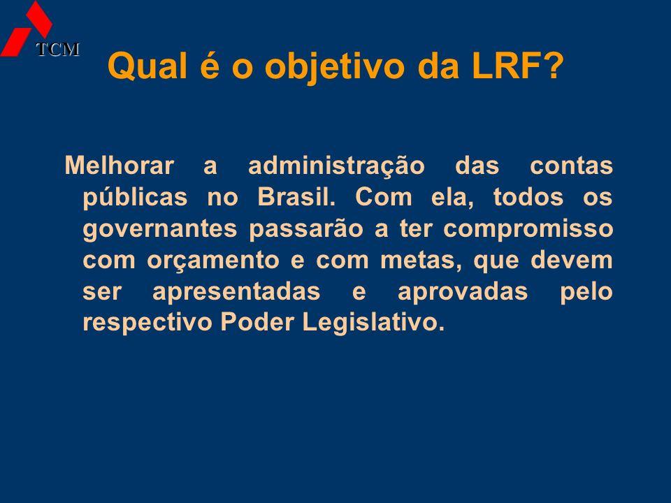 Qual é o objetivo da LRF? Melhorar a administração das contas públicas no Brasil. Com ela, todos os governantes passarão a ter compromisso com orçamen