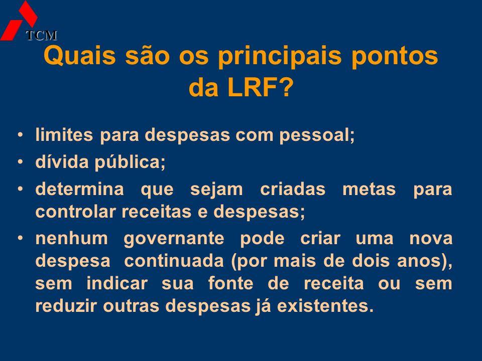 Quais são os principais pontos da LRF? limites para despesas com pessoal; dívida pública; determina que sejam criadas metas para controlar receitas e