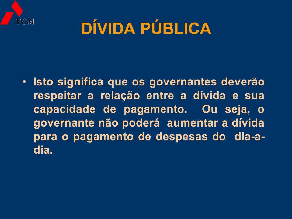 DÍVIDA PÚBLICA Isto significa que os governantes deverão respeitar a relação entre a dívida e sua capacidade de pagamento. Ou seja, o governante não p