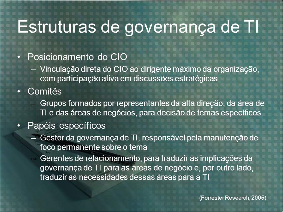 (Forrester Research, 2005) Estruturas de governança de TI Posicionamento do CIO –Vinculação direta do CIO ao dirigente máximo da organização, com part