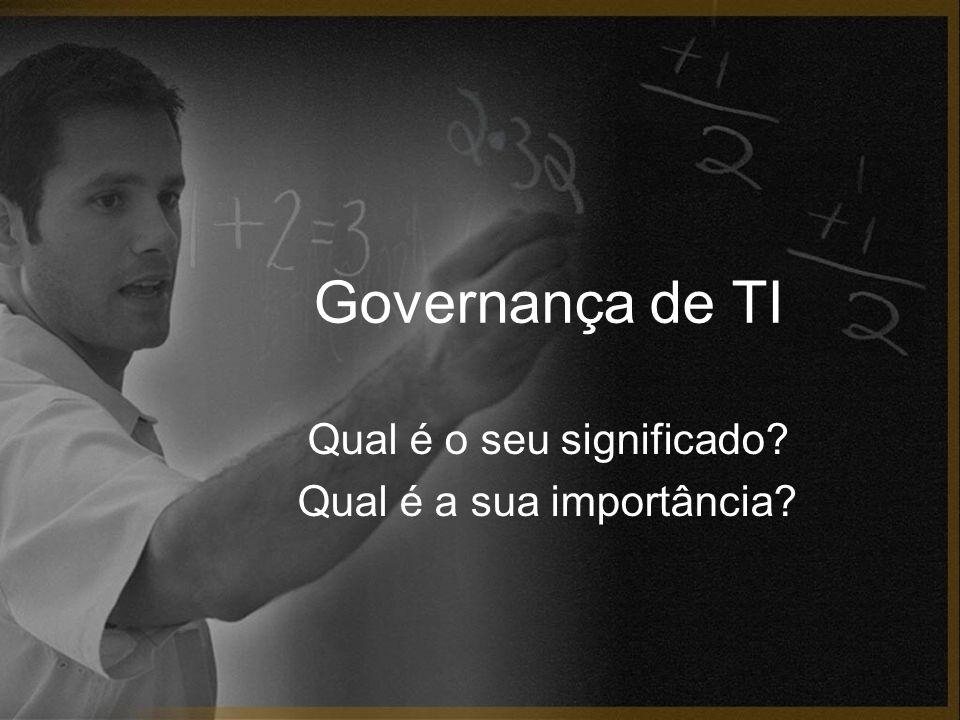 Governança de TI Qual é o seu significado? Qual é a sua importância?