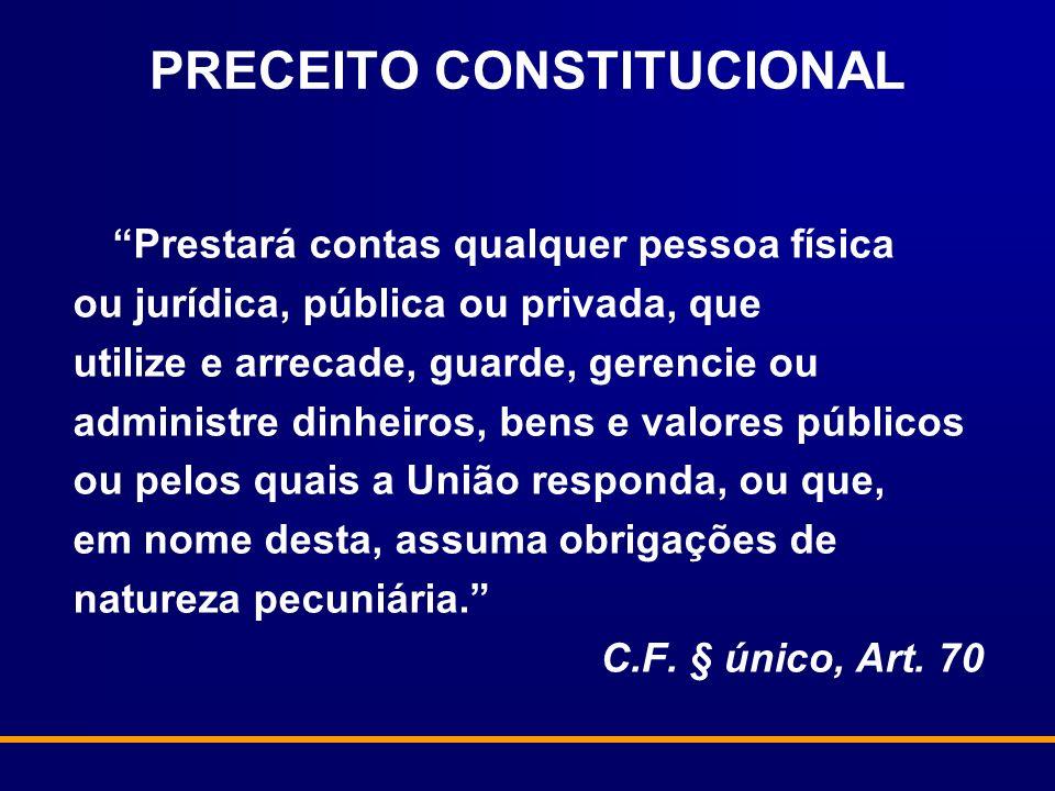 PRECEITO CONSTITUCIONAL Prestará contas qualquer pessoa física ou jurídica, pública ou privada, que utilize e arrecade, guarde, gerencie ou administre