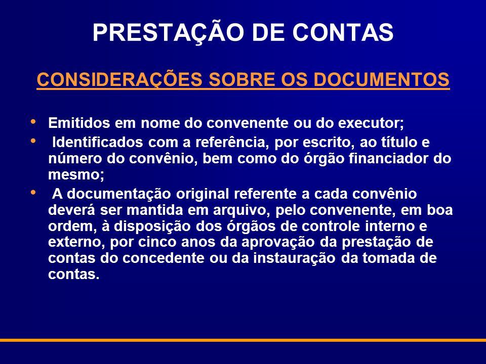 PRESTAÇÃO DE CONTAS CONSIDERAÇÕES SOBRE OS DOCUMENTOS Emitidos em nome do convenente ou do executor; Identificados com a referência, por escrito, ao t