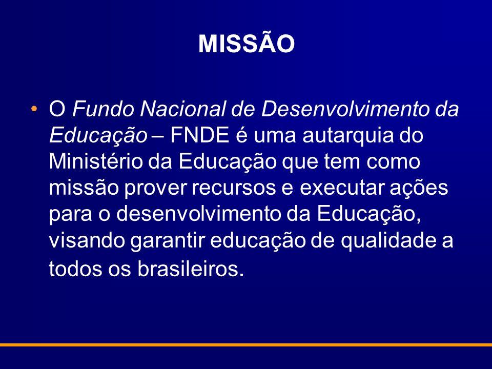 MISSÃO O Fundo Nacional de Desenvolvimento da Educação – FNDE é uma autarquia do Ministério da Educação que tem como missão prover recursos e executar