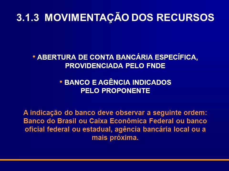 ABERTURA DE CONTA BANCÁRIA ESPECÍFICA, PROVIDENCIADA PELO FNDE BANCO E AGÊNCIA INDICADOS PELO PROPONENTE A indicação do banco deve observar a seguinte