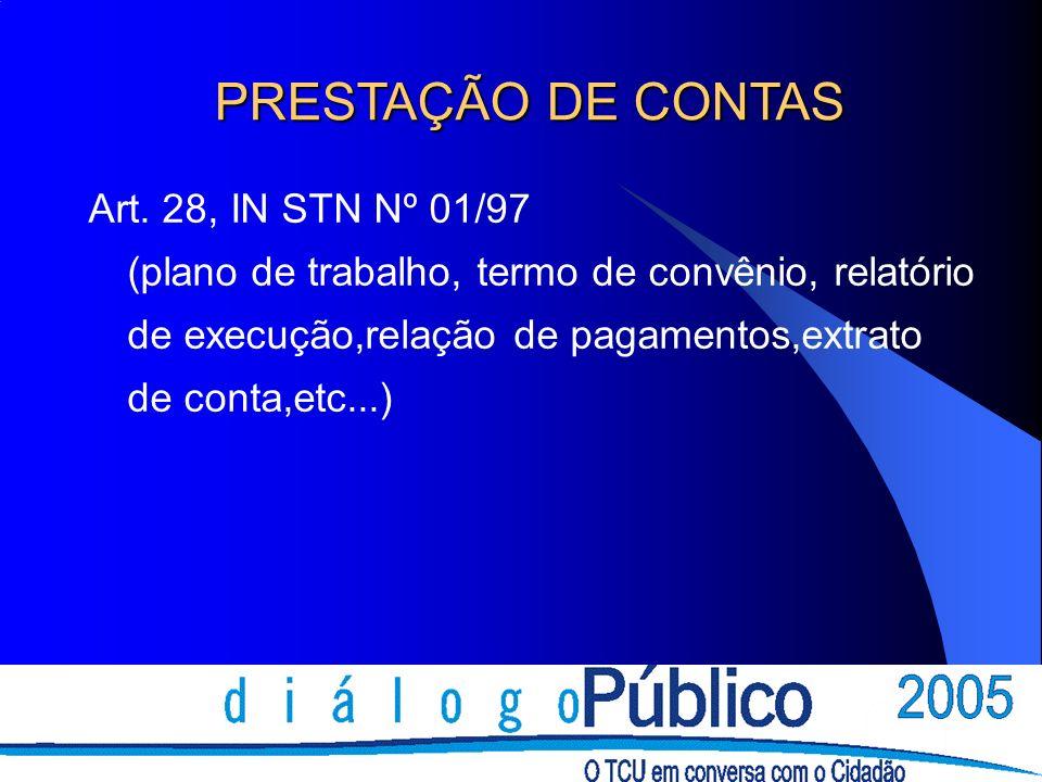 Art. 28, IN STN Nº 01/97 (plano de trabalho, termo de convênio, relatório de execução,relação de pagamentos,extrato de conta,etc...) PRESTAÇÃO DE CONT