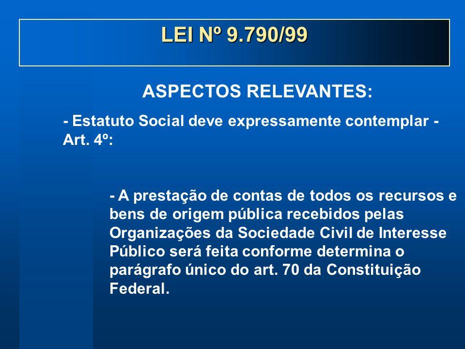 - Estatuto Social deve expressamente contemplar - Art. 4º: - A prestação de contas de todos os recursos e bens de origem pública recebidos pelas Organ