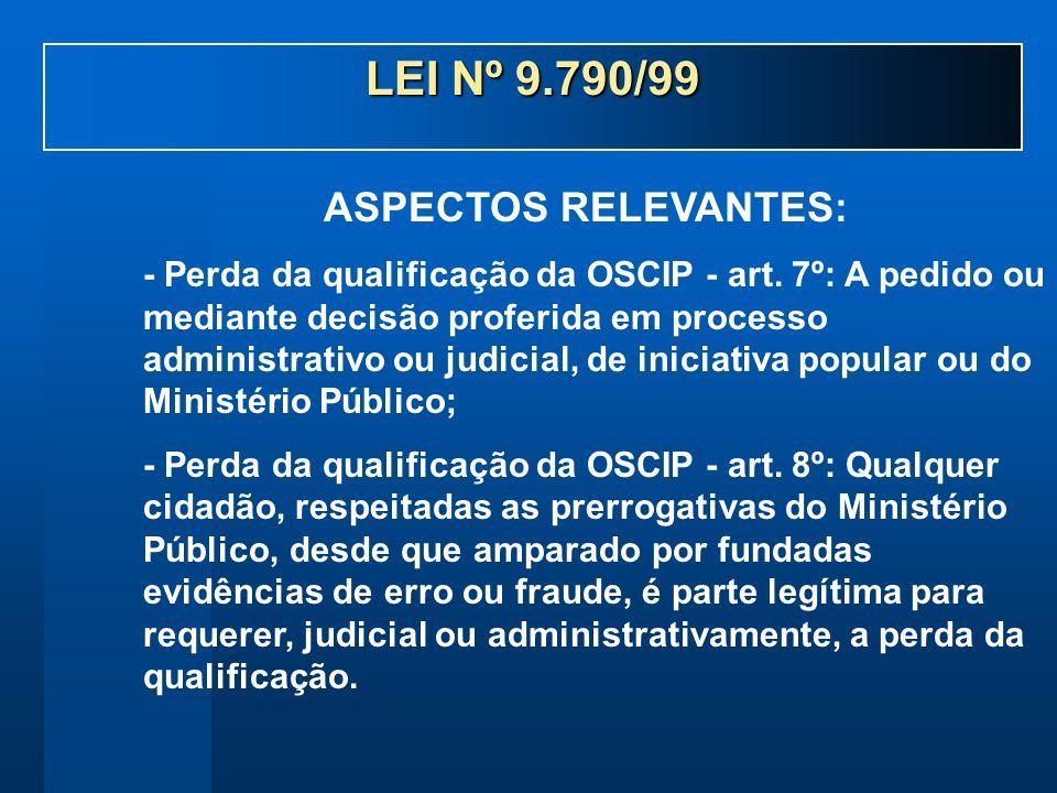 - Perda da qualificação da OSCIP - art. 7º: A pedido ou mediante decisão proferida em processo administrativo ou judicial, de iniciativa popular ou do