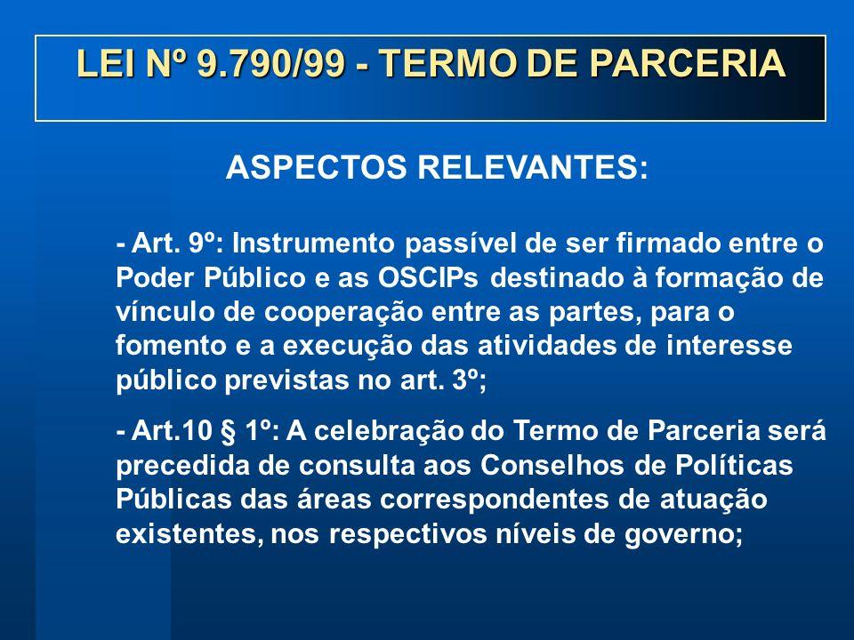- Art. 9º: Instrumento passível de ser firmado entre o Poder Público e as OSCIPs destinado à formação de vínculo de cooperação entre as partes, para o