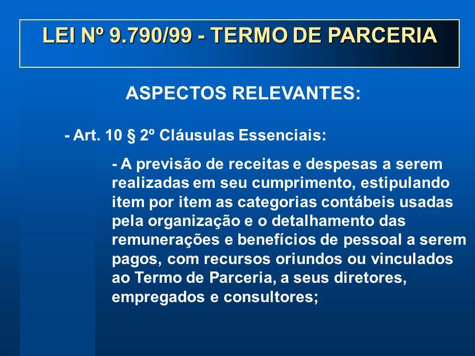 - Art. 10 § 2º Cláusulas Essenciais: - A previsão de receitas e despesas a serem realizadas em seu cumprimento, estipulando item por item as categoria
